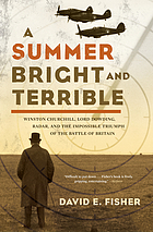 A summer bright and terrible : Winston Churchill, Lord Dowding, Radar and the impossible triumph of the Battle of Britain