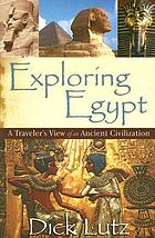 Exploring Egypt : a traveler's view of an ancient civilization