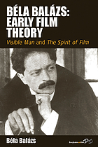 Béla Balázs : early film theory : Visible man and the spirit of film