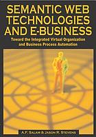 Semantic web technologies and e-business : toward the integrated virtual organization and business process automation