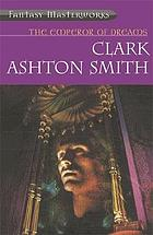 The emperor of dreams : the lost worlds of Clark Ashton Smith
