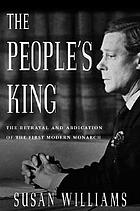 The people's king : the true story of the abdication