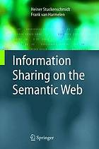 Information sharing on the semantic web : with 13 tables