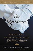 The residence : inside the private world of the White House