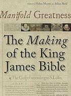 Manifold greatness : the making of the King James Bible