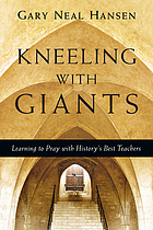 Kneeling with giants : learning to pray with history's best teachers