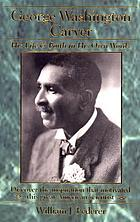 George Washington Carver : his life & faith in his own words