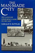The man-made city : the land-use confidence game in Chicago
