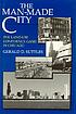 The man-made city : the land-use confidence game... by  Gerald D Suttles