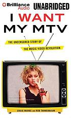 I want my MTV : the uncensored story of the music video revolution