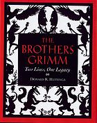 The Brothers Grimm : two lives, one legacy