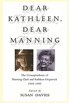 Dear Kathleen, dear Manning : the correspondence of Manning Clark and Kathleen Fitzpatrick 1949-1990