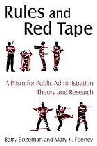Rules and red tape : a prism for public administration theory and research