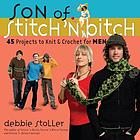 Son of stitch 'n bitch : 45 projects to knit & crochet for men