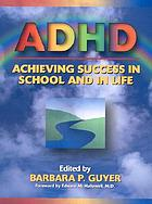 ADHD : achieving success in school and in life