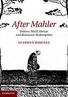 After Mahler : Britten, Weill, Henze, and romantic redemption