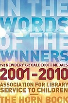 In the words of the winners : the Newbery and Caldecott medals, 2001-2010