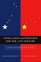 Intelligent governance for the 21st century : a middle way between West and East