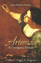 Artemisia : an outrageous woman ; a woman's struggle for recognition
