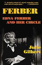 Ferber : Edna Ferber and her circle, a biography