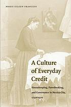 A culture of everyday credit : housekeeping, pawnbroking, and governance in Mexico City, 1750-1920