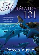 Mermaids 101 : exploring the magical underwater world of the merpeople