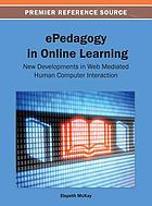 EPedagogy in online learning : new developments in web mediated human computer interaction