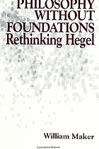 Philosophy without foundations : rethinking Hegel