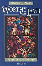 Worthy is the lamb : the biblical roots of the mass