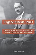 Eugene Kinckle Jones : the National Urban League and Black social work, 1910-40