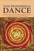 The Primordial Dance : Diametric and Concentric Spaces in the Unconscious World.