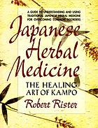 Japanese herbal medicine : the healing art of kampo
