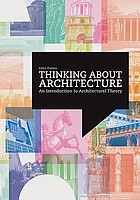Thinking about architecture : an introduction to architectural theory