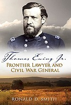 Thomas Ewing Jr. : frontier lawyer and Civil War general