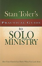 Stan Toler's practical guide to solo ministry : how your church can thrive when you lead alone
