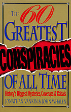 The sixty greatest conspiracies of all time : history's biggest mysteries, coverups, and cabals