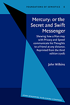 Mercury, or, The secret and swift messenger : shewing how a man may with privacy and speed communicate his thoughts to a friend at any distance ; together with an abstract of Dr. Wilkins's Essays towards a real character and a philosophical language