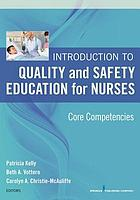 Introduction to quality and safety education for nurses : core competencies