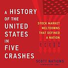 A history of the United States in five crashes : stock market meltdowns that defined a nation