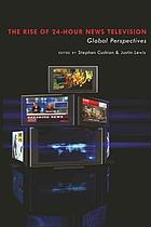 The rise of 24-hour news television : global perspectives