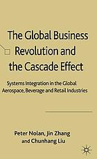 The global business revolution and the cascade effect : systems integration in the global aerospace, beverage and retail industries