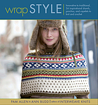 Wrap style : innovative to traditional : 24 inspirational shawls, ponchos, and capelets to knit and crochet