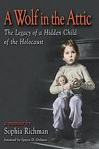 A wolf in the attic : the legacy of a hidden child of the Holocaust