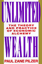 Unlimited wealth : the theory and practice of economic alchemy