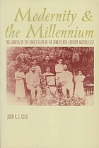 Modernity and the millennium : the genesis of the Baha'i faith in the nineteenth-century Middle East
