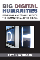 Big digital humanities : imagining a meeting place for the humanities and the digital