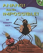 Anansi does the impossible! : an Ashanti tale