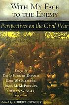 With my face to the enemy : perspectives on the Civil War