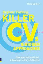 Killer CVs and hidden approaches : give yourself an unfair advantage in the job market