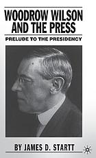 Woodrow Wilson and the press : prelude to the presidency